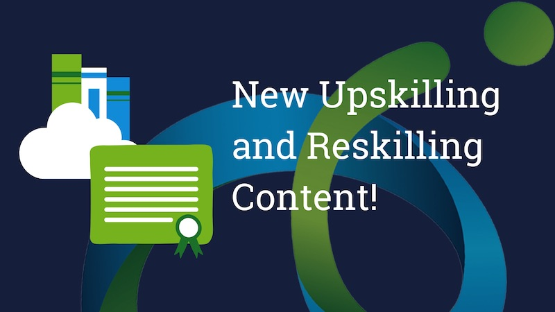 New Upskilling and Reskilling Content!